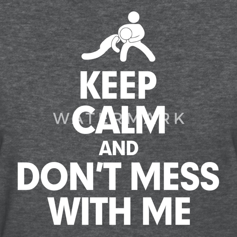 Keep Calm and Dont Mess With Me Martial Arts FUNNY Women's T-Shirts - Women's T-Shirt