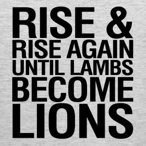 Rise and Rise Again Until Lambs Become LIons T-Shirts - Men's Premium Tank