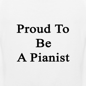 proud_to_be_a_pianist T-Shirts - Men's Premium Tank
