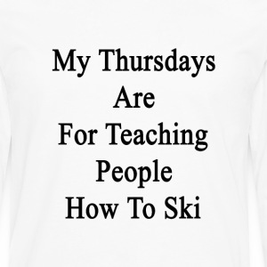 my_thursdays_are_for_teaching_people_how T-Shirts - Men's Premium Long Sleeve T-Shirt