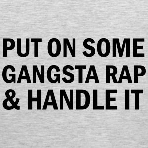 Put on some gangsta rap T-Shirts - Men's Premium Tank