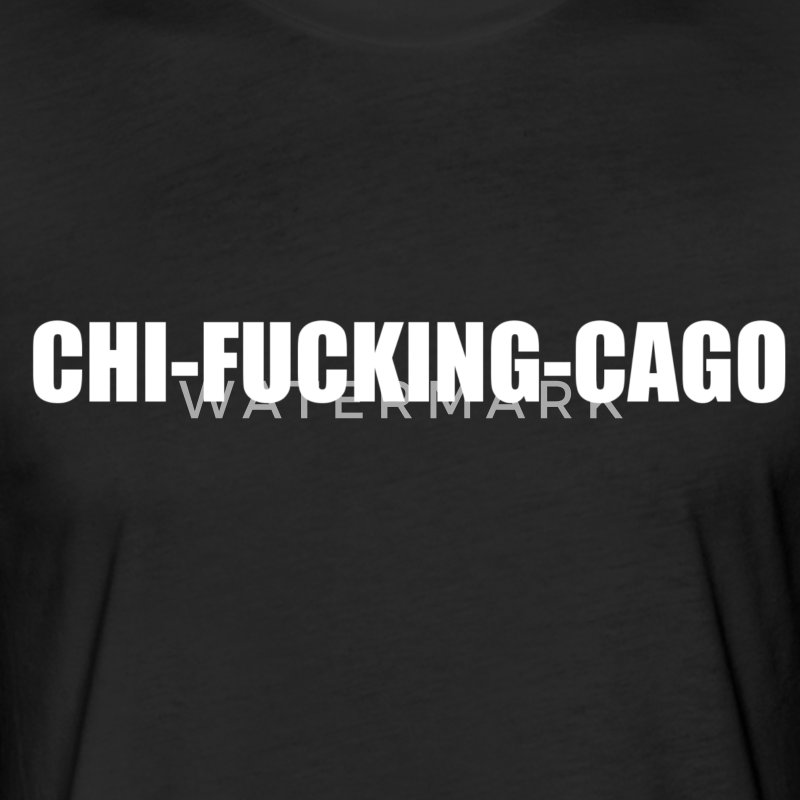 CHI-FU**ING-CAGO - Fitted Cotton/Poly T-Shirt by Next Level