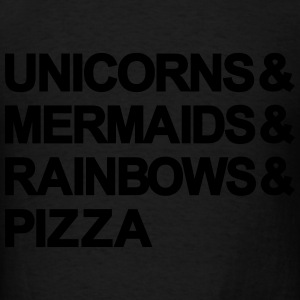 unicorns & mermaids & rainbows & pizza - Men's T-Shirt