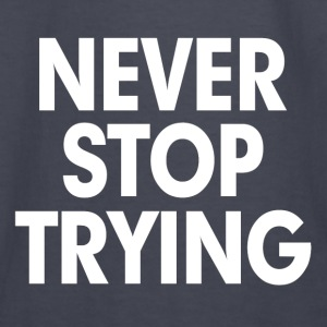 Never Stop Trying Hoodies - Kids' Long Sleeve T-Shirt