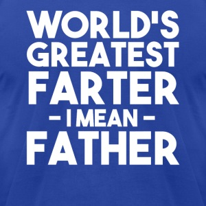 World's Greatest Farter I mean Father funny dad - Men's T-Shirt by American Apparel
