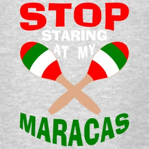 Stop Staring at my Maracas Tanks - Men's T-Shirt