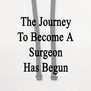 the_journey_to_become_a_surgeon_has_begu T-Shirts - Contrast Hoodie