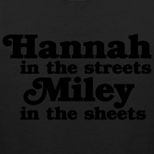 Hannah in the Streets, Miley in the Sheets Women's T-Shirts - Men's Premium Tank