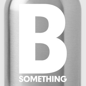 Be Something Motivation Inspiration Women's T-Shirts - Water Bottle