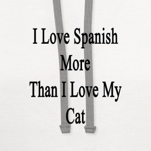 i_love_spanish_more_than_i_love_my_cat T-Shirts - Contrast Hoodie
