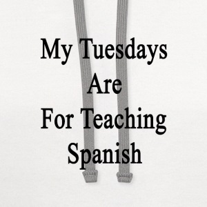 my_tuesdays_are_for_teaching_spanish T-Shirts - Contrast Hoodie