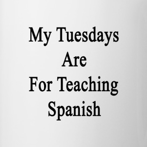 my_tuesdays_are_for_teaching_spanish T-Shirts - Coffee/Tea Mug