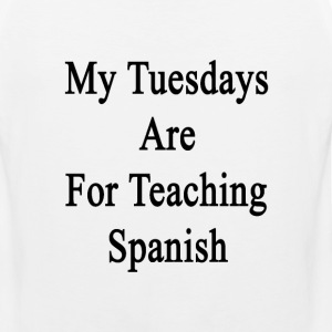 my_tuesdays_are_for_teaching_spanish T-Shirts - Men's Premium Tank