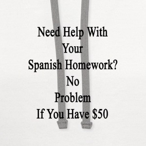 need_help_with_your_spanish_homework_no_ T-Shirts - Contrast Hoodie