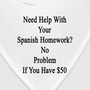 need_help_with_your_spanish_homework_no_ T-Shirts - Bandana