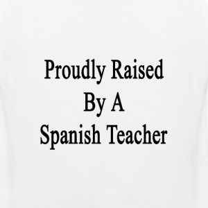 proudly_raised_by_a_spanish_teacher T-Shirts - Men's Premium Tank