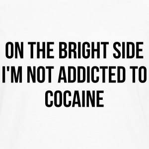 On the bright side i'm not addicted to cocaine Women's T-Shirts - Men's Premium Long Sleeve T-Shirt