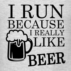 I Run because I really like BEER funny shirt - Men's T-Shirt
