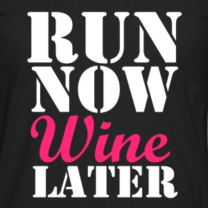 Run Now Wine Later funny women's shirt - Men's Premium Long Sleeve T-Shirt