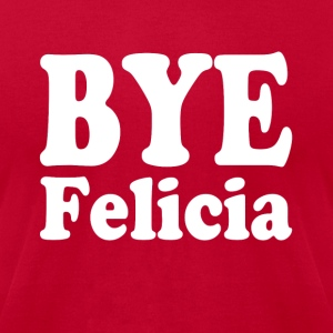 Bye Felicia funny shirt - Men's T-Shirt by American Apparel