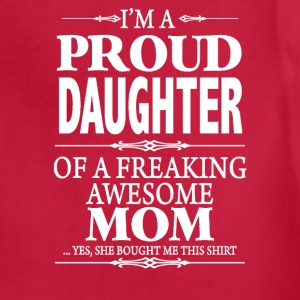 I'm A Proud Daughter Of A Freaking Awesome Mom - Adjustable Apron