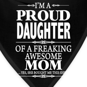I'm A Proud Daughter Of A Freaking Awesome Mom - Bandana
