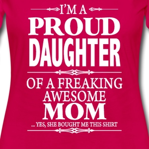 I'm A Proud Daughter Of A Freaking Awesome Mom - Women's Premium Long Sleeve T-Shirt