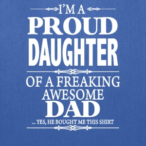 I'm A Proud Daughter Of A Freaking Awesome Dad - Tote Bag