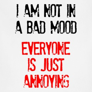 I'm Not In A Bad Mood Everyone is Just Annoying T-Shirts - Adjustable Apron