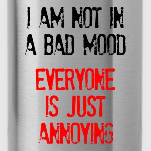 I'm Not In A Bad Mood Everyone is Just Annoying Hoodies - Water Bottle