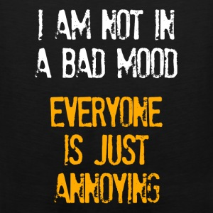 I'm Not In A Bad Mood Everyone is Just Annoying Hoodies - Men's Premium Tank