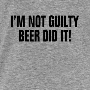 I'm Not Guilty Beer Did It ! Drunk Party Alcohol Hoodies - Men's Premium T-Shirt