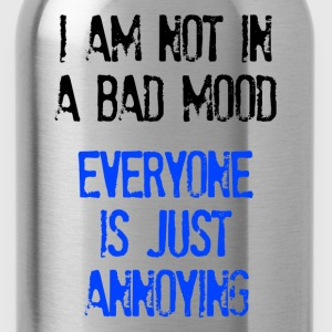 I'm Not In A Bad Mood Everyone is Just Annoying T-Shirts - Water Bottle