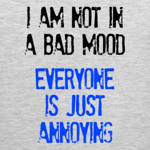 I'm Not In A Bad Mood Everyone is Just Annoying T-Shirts - Men's Premium Tank