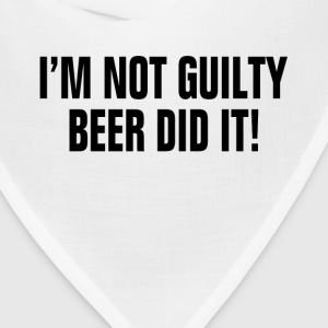 I'm Not Guilty Beer Did It ! Drunk Party Alcohol Women's T-Shirts - Bandana