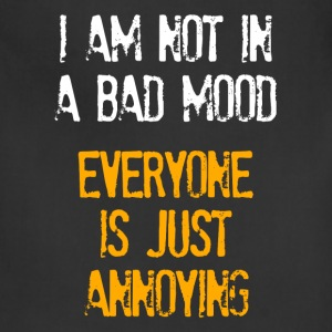 I'm Not In A Bad Mood Everyone is Just Annoying Women's T-Shirts - Adjustable Apron