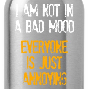I'm Not In A Bad Mood Everyone is Just Annoying Women's T-Shirts - Water Bottle