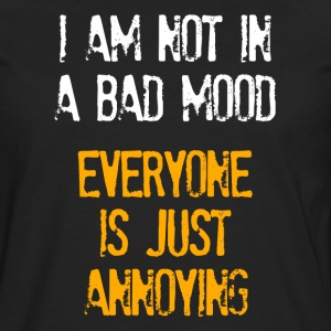 I'm Not In A Bad Mood Everyone is Just Annoying Women's T-Shirts - Men's Premium Long Sleeve T-Shirt
