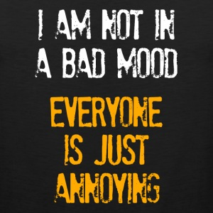I'm Not In A Bad Mood Everyone is Just Annoying Women's T-Shirts - Men's Premium Tank