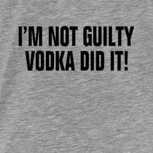 I'm Not Guilty Vodka Did It ! Drunk Party Alcohol Hoodies - Men's Premium T-Shirt