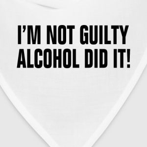 I'm Not Guilty Alcohol Did It ! Drunk Party Alcoho T-Shirts - Bandana