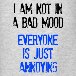 I'm Not In A Bad Mood Everyone is Just Annoying Hoodies - Men's T-Shirt