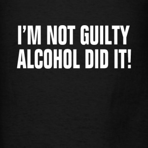 I'm Not Guilty Alcohol Did It ! Drunk Party Alcoho Hoodies - Men's T-Shirt