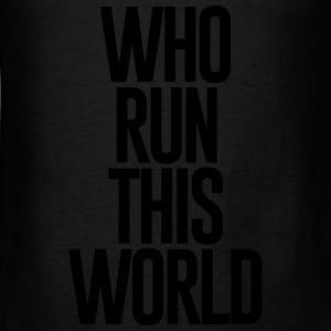 WHO RUN THIS WORLD - Men's T-Shirt