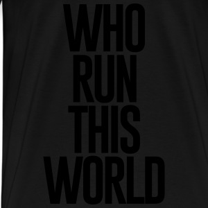 WHO RUN THIS WORLD - Men's Premium T-Shirt