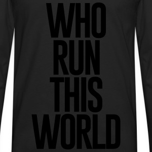 WHO RUN THIS WORLD - Men's Premium Long Sleeve T-Shirt