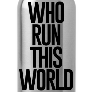 WHO RUN THIS WORLD - Water Bottle