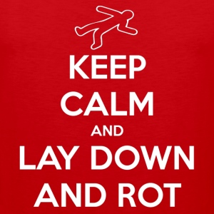 Keep Calm and Lay Down and Rot - Men's Premium Tank