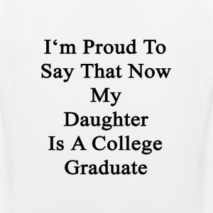 im_proud_to_say_that_now_my_daughter_is_ T-Shirts - Men's Premium Tank