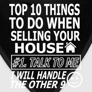 TOP 10 THINGS TO DO WHEN SELLING YOUR HOUSE T-Shirts - Bandana